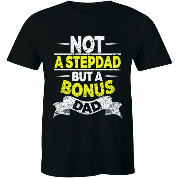 Half It Other - Not A Stepdad But A Bonus Dad Father's Day T-shirt